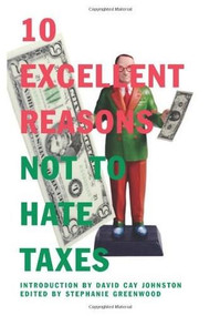 10 Excellent Reasons Not to Hate Taxes (Miniature Edition) by Stephanie Greenwood, David Cay Johnston, 9781595581617