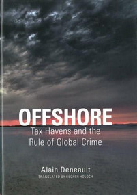 Offshore (Tax Havens and the Rule of Global Crime) by Alain Deneault, 9781595586483