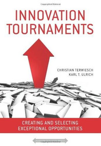 Innovation Tournaments (Creating and Selecting Exceptional Opportunities) by Christian Terwiesch, Karl Ulrich, 9781422152225