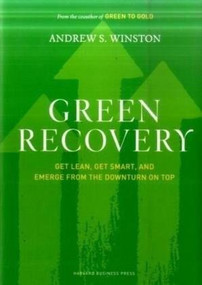 Green Recovery (Get Lean, Get Smart, and Emerge from the Downturn on Top) by Andrew S. Winston, 9781422166543