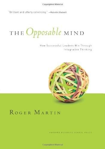 The Opposable Mind (How Successful Leaders Win Through Integrative Thinking) by Roger L. Martin, 9781422118924