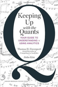 Keeping Up with the Quants (Your Guide to Understanding and Using Analytics) by Thomas H. Davenport, Jinho Kim, 9781422187258