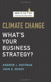 Climate Change (What's Your Business Strategy?) by Andrew J. Hoffman, John G. Woody, 9781422121054