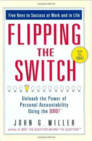 Flipping the Switch... (Unleash the Power of Personal Accountability Using the QBQ!) by John G. Miller, 9780399152955