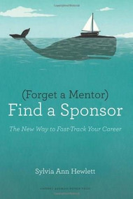 Forget a Mentor, Find a Sponsor (The New Way to Fast-Track Your Career) by Sylvia Ann Hewlett, 9781422187166
