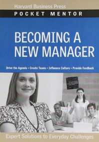Becoming a New Manager (Expert Solutions to Everyday Challenges) by Harvard Business Review, 9781422125076
