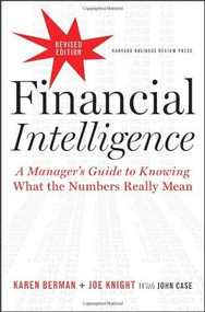 Financial Intelligence, Revised Edition (A Manager's Guide to Knowing What the Numbers Really Mean) by Karen Berman, Joe Knight, John Case, 9781422144114