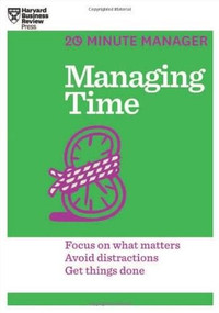 Managing Time (HBR 20-Minute Manager Series) by Harvard Business Review, 9781625272249