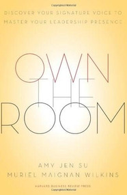 Own the Room (Discover Your Signature Voice to Master Your Leadership Presence) by Amy Jen Su, Muriel Maignan Wilkins, 9781422183939