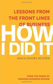 How I Did It (Lessons from the Front Lines of Business) by Harvard Business Review, Daniel McGinn, 9781625272218