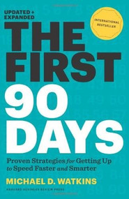 The First 90 Days, Updated and Expanded (Proven Strategies for Getting Up to Speed Faster and Smarter) by Michael D. Watkins, 9781422188613