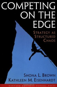 Competing on the Edge (Strategy As Structured Chaos) by Shona L. Brown, Kathleen M. Eisenhardt, 9780875847542