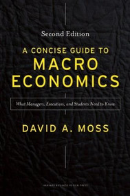 A Concise Guide to Macroeconomics, Second Edition (What Managers, Executives, and Students Need to Know) by David A. Moss, 9781625271969