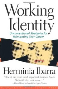 Working Identity (Unconventional Strategies for Reinventing Your Career) by Herminia Ibarra, 9781591394136
