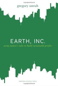 Earth, Inc. (Using Nature's Rules to Build Sustainable Profits) by Gregory Unruh, 9781422127179