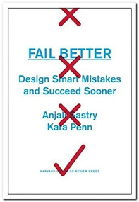 Fail Better (Design Smart Mistakes and Succeed Sooner) by Anjali Sastry, Kara Penn, 9781422193440