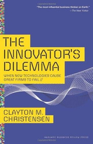 The Innovator's Dilemma (When New Technologies Cause Great Firms to Fail) by Clayton M. Christensen, 9781422196021