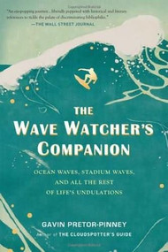 The Wave Watcher's Companion (Ocean Waves, Stadium Waves, and All the Rest of Life's Undulations) by Gavin Pretor-Pinney, 9780399536700