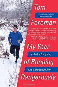My Year of Running Dangerously (A Dad, a Daughter, and a Ridiculous Plan) by Tom Foreman, 9780399576355