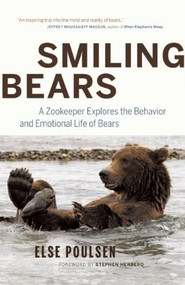 Smiling Bears (A Zookeeper Explores the Behavior and Emotional Life of Bears) by Else Poulsen, Stephen Herrero, 9781553658054