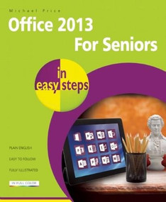 Office 2013 for Seniors in easy steps by Michael Price, 9781840785821
