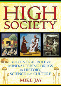 High Society (The Central Role of Mind-Altering Drugs in History, Science, and Culture) by Mike Jay, 9781594773938