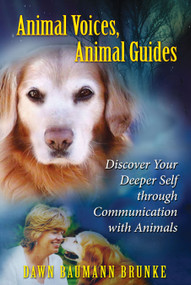 Animal Voices, Animal Guides (Discover Your Deeper Self through Communication with Animals) by Dawn Baumann Brunke, 9781591430988