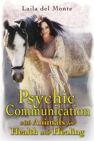 Psychic Communication with Animals for Health and Healing by Laila del Monte, 9781591431008