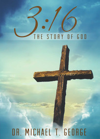 3:16 (The Story of God) by Michael T.  George, 9781682610602