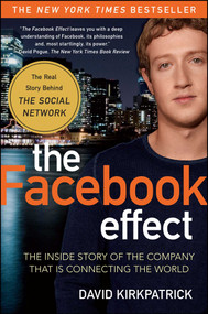 The Facebook Effect (The Inside Story of the Company That Is Connecting the World) by David Kirkpatrick, 9781439102121
