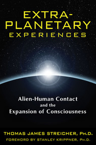 Extra-Planetary Experiences (Alien-Human Contact and the Expansion of Consciousness) by Thomas James Streicher, Stanley Krippner, 9781591431367
