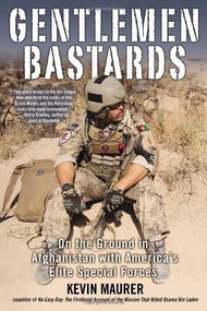 Gentlemen Bastards (On the Ground in Afghanistan with America's Elite Special Forces) by Kevin Maurer, 9780425253595