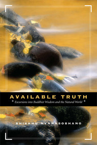Available Truth (Excursions into Buddhist Wisdom and the Natural World) by Nyanasobhano, 9780861715190