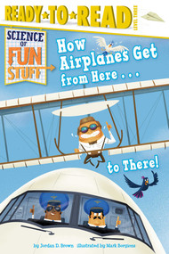 How Airplanes Get from Here . . . to There! by Jordan D. Brown, Mark Borgions, 9781481461641
