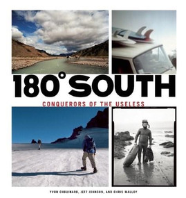 180° South (Conquerors of the Useless) by Yvon Chouinard, Doug Tompkins, Chris Malloy, Jeff Johnson, 9781938340215