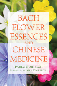 Bach Flower Essences and Chinese Medicine by Pablo Noriega, Loey Colebeck, 9781620555712
