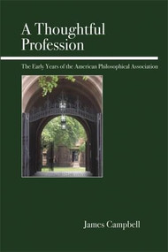 A Thoughtful Profession (The Early Years of the American Philosophical Association) by James Campbell, 9780812696028