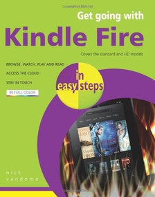 Get Going with Kindle Fire in easy steps (Covers the Standard and HD Models) by Nick Vandome, 9781840785876