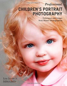 Professional Children's Portrait Photography (Techniques and Images from Master Photographers) by Lou Jacobs, 9781584282051