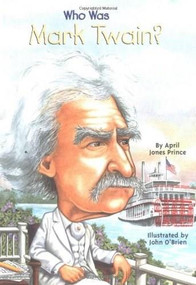 Who Was Mark Twain? by April Jones Prince, Who HQ, John O'Brien, 9780448433196