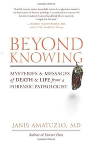 Beyond Knowing (Mysteries and Messages of Death and Life from a Forensic Pathologist) by Janis Amatuzio, 9781577316343