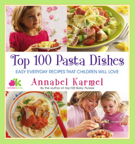 Top 100 Pasta Dishes (Easy Everyday Recipes That Children Will Love) by Annabel Karmel, 9781451607918