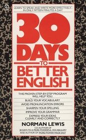 Thirty Days to Better English (Learn to Speak and Write More Effectively--in Only Fifteen Minutes a Day!) by Norman Lewis, 9780451161918