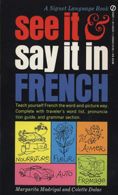See It and Say It in French (A Beginner's Guide to Learning French the Word-and-Picture Way) by Margarita Madrigal, Colette Dulac, 9780451163479