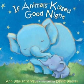 If Animals Kissed Good Night by Ann Whitford Paul, David Walker, 9780374300210