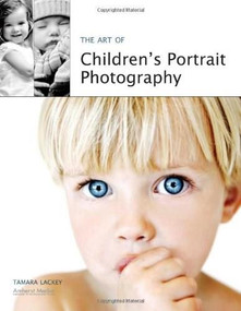 The Art of Children's Portrait Photography by Tamara Lackey, 9781584282402