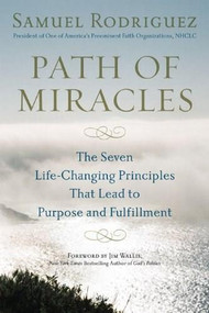 Path of Miracles (The Seven Life-Changing Principles that Lead to Purpose andFulfillment) by Samuel Rodriguez, Jim Wallis, 9780451228833