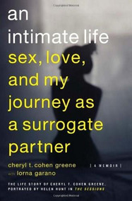 An Intimate Life (Sex, Love, and My Journey as a Surrogate Partner) by Cheryl T. Cohen-Greene, Lorna Garano, 9781593765064