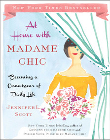 At Home with Madame Chic (Becoming a Connoisseur of Daily Life) by Jennifer L. Scott, 9781476770338
