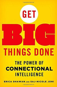 Get Big Things Done (The Power of Connectional Intelligence) by Erica Dhawan, Saj-nicole Joni, 9781137279781